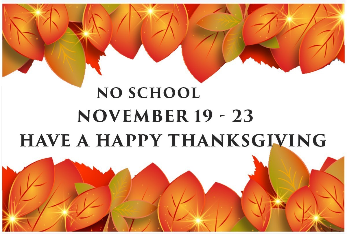No School November 19 - 23:  Have a Happy Thanksgiving!
