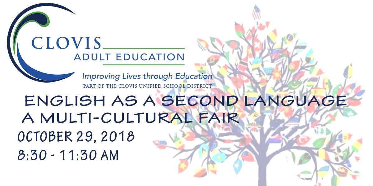 October 29, 2019, English As A Second Language is hosting Multi-Cultural Fair at Clovis Adult Education from 8:30 am to 11:30 am
