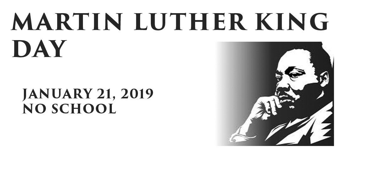 January 21, 2019; Martin Luther King Day; No School