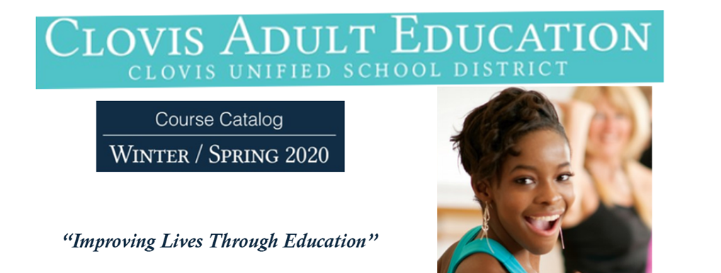 Clovis Adult Education, Clovis Unified School District, Winter/Spring 2020 Course Catalog, Click to see the catalog.