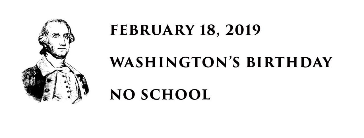 February 18, 2019, Washington's Birthday, No School