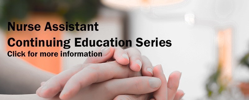 Nurse Assistant Continuing Education Series.  Click for more information