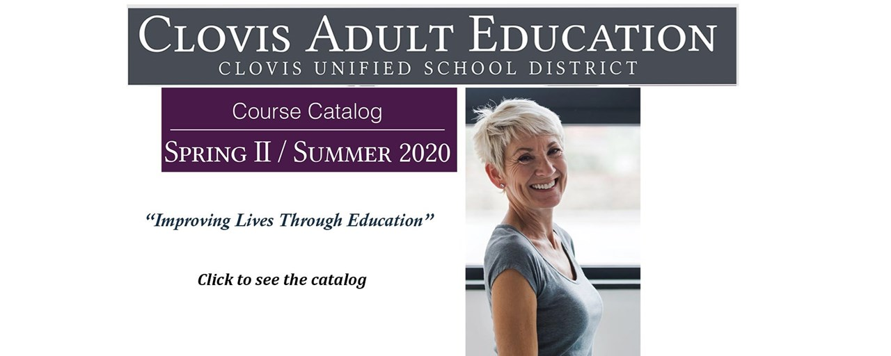 Clovis Adult Education Course Catalog, Spring II / Summer 2020; Click  to see the catalog
