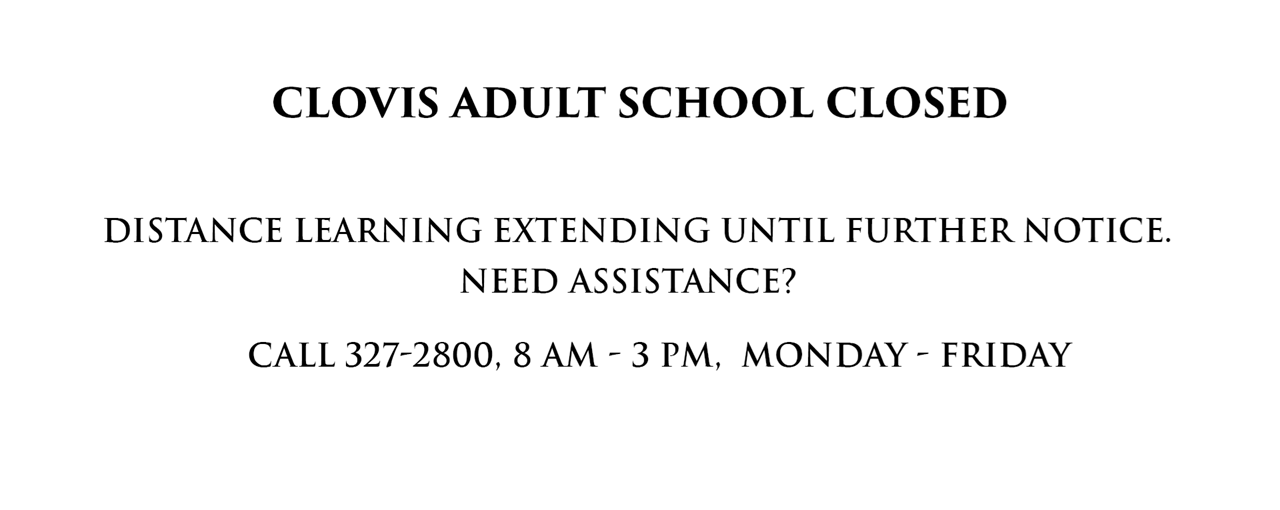 Clovis Adult Education Distance Learning extending until further notice.  Need help?  Call (559) 327-2088; 8 am to 3 pm; Monday through Friday