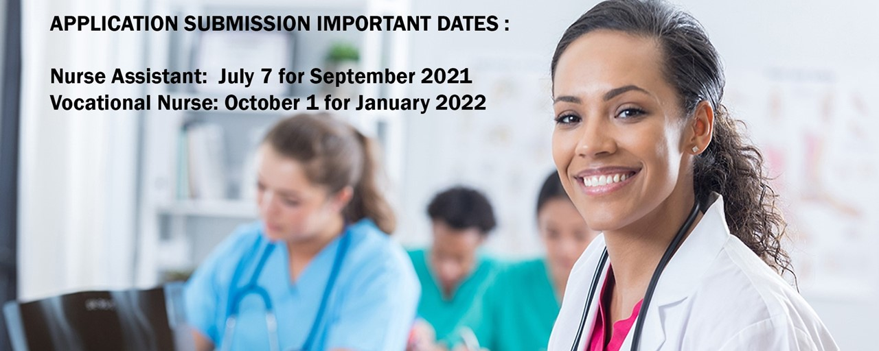 Application Submission Important Dates: Nurse Assistant: July 7 for September 2021; Vocational Nurse: October 1 for January 2021