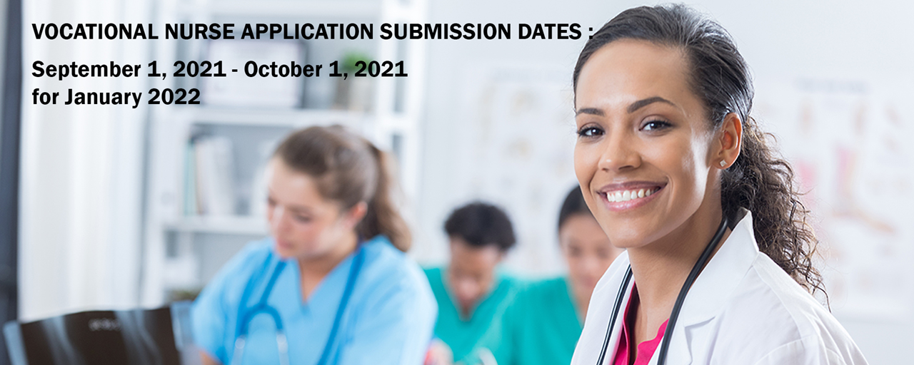 Vocational Nurse Application Submission Dates: September 1, 2021 through October 1, 2021 for January 2022